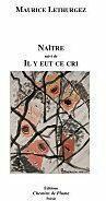 Couverture du livre « Naitre Et Il Y Eut Ce Cri » de Lethurgez Maurice aux éditions Chemins De Plume