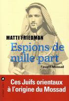 Couverture du livre « Espions de nulle part » de Matti Friedman aux éditions Liana Levi