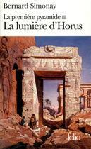 Couverture du livre « La premiere pyramide, iii : la lumiere d'horus » de Bernard Simonay aux éditions Gallimard