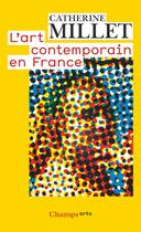 Couverture du livre « L'art contemporain en France » de Catherine Millet aux éditions Flammarion