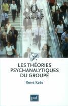 Couverture du livre « Les théories psychanalytiques du groupe (5e édition) » de Rene Kaes aux éditions Que Sais-je ?