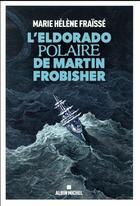 Couverture du livre « L'Eldorado polaire de Martin Frobisher » de Marie Helene Fraisse aux éditions Albin Michel