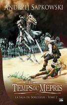 Couverture du livre « La saga du sorceleur T.2 ; le temps du mépris » de Andrzej Sapkowski aux éditions Bragelonne