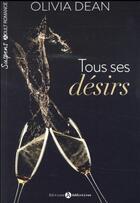 Couverture du livre « Tous ses désirs t.1 » de Olivia Dean aux éditions Editions Addictives