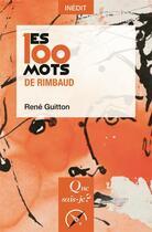 Couverture du livre « Les 100 mots de Rimbaud » de Rene Guitton aux éditions Que Sais-je ?