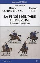 Couverture du livre « La pensée militaire hongroise à travers les sicècles » de Ferenc Toth et Herve Coutau-Begarie aux éditions Economica