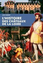 Couverture du livre « L'histoire des châteaux de la Loire » de Jean Vassort aux éditions Ouest France