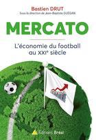Couverture du livre « Mercato ; l'économie du football au XXIe siècle » de Bastien Drut et Jean-Baptiste Guegan aux éditions Breal