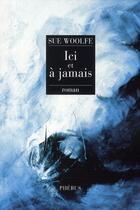 Couverture du livre « Ici et à jamais » de Sue Woolfe aux éditions Phebus