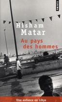 Couverture du livre « Au pays des hommes ; une enfance en Libye » de Hisham Matar aux éditions Points