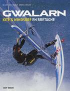 Couverture du livre « Gwalarn : kite et windsurf en bretagne » de Erwan Crouan et Olivier De Puineuf aux éditions Coop Breizh