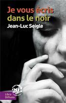 Couverture du livre « Je vous écris dans le noir » de Jean-Luc Seigle aux éditions Libra Diffusio