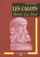 Couverture du livre « Les cagots ; histoire d'un secret » de Rene Descazeaux aux éditions Editions Des Regionalismes