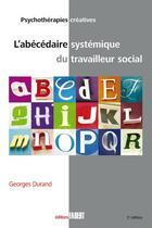 Couverture du livre « L'abécédaire systémique du travailleur social » de Georges Durand aux éditions Fabert