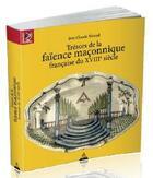 Couverture du livre « Trésors de la faïence maçonnique française du XVIIIe siècle » de Jean Claude Momal aux éditions Dervy