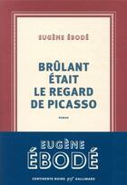 Couverture du livre « Brulant était le regard de Picasso » de Eugene Ebode aux éditions Gallimard