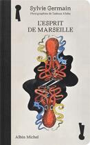 Couverture du livre « L'esprit de Marseille » de Sylvie Germain et Tadeusz Kluba aux éditions Albin Michel