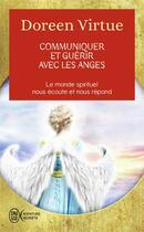 Couverture du livre « Communiquer et guérir avec les anges » de Doreen Virtue aux éditions J'ai Lu