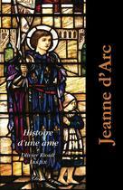 Couverture du livre « Jeanne d'Arc, histoire d'une âme » de Olivier Rioult aux éditions Clovis