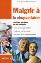 Couverture du livre « Maigrir à la cinquantaine » de Valerie Lamour et Claude Dalle aux éditions Alpen