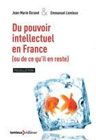 Couverture du livre « Du pouvoir intellectuel en france (ou de ce qu'il en reste) » de Jean-Marie Durand et Emmanuel Lemieux aux éditions Lemieux
