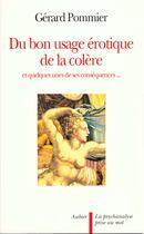 Couverture du livre « Du bon usage erotique de la colere - et quelques-unes de ses consequences... » de Gerard Pommier aux éditions Aubier