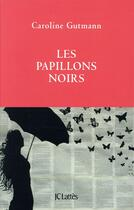 Couverture du livre « Les papillons noirs » de Caroline Gutmann aux éditions Lattes