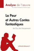 Couverture du livre « La peur et autres contes fantastiques de Guy de Maupassant ; fiche de lecture » de Marie Andreetto aux éditions Lepetitlitteraire.fr