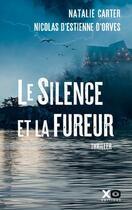Couverture du livre « Le silence et la fureur » de Natalie Carter et Nicolas D' Estienne D'Orves aux éditions Xo
