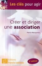 Couverture du livre « Créer et diriger une association » de Patrice Macqueron aux éditions Lefebvre