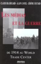 Couverture du livre « Les Medias Et La Guerre ; De 1914 Au World Trade Center » de C Beauregard et A Canuel et J Coutard aux éditions Meridien
