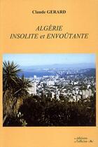 Couverture du livre « Algérie ; insolite et envoûtante » de Claude Gerard aux éditions L'officine