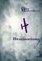 Couverture du livre « Destinations » de Olga Medvedkova aux éditions Triartis