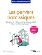 Couverture du livre « Les pervers narcissiques ; qui sont-ils, comment fonctionnent ils, comment leur échapper ? (2e édition) » de Jean-Charles Bouchoux aux éditions Eyrolles