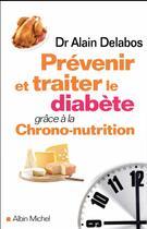 Couverture du livre « Prévenir et traiter le diabète grâce à la chrono-nutrition » de Alain Delabos aux éditions Albin Michel