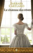 Couverture du livre « Le château des rêves » de Barbara Cartland aux éditions J'ai Lu