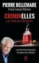 Couverture du livre « Criminelles, le mal au féminin ; les femmes tueuses à travers les siècles » de Pierre Bellemare et Jean-Francois Nahmias aux éditions J'ai Lu