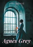 Couverture du livre « Agnès Grey : le premier des deux romans de Anne Brontë » de Anne Brontë aux éditions Books On Demand