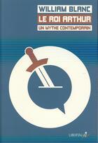 Couverture du livre « Le Roi Arthur, un mythe contemporain » de William Blanc aux éditions Libertalia