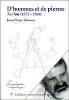 Couverture du livre « D'hommes et de pierres ; Toulon (1872-1969) » de Jean-Pierre Zimmer aux éditions Edimaf