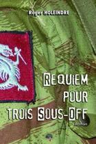 Couverture du livre « Requiem pour trois sous-off ; le commando » de Roger Holeindre aux éditions Heligoland