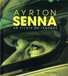 Couverture du livre « Ayrton Senna ; un pilote de légende » de Bruce Jones aux éditions L'imprevu