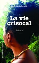 Couverture du livre « La vie crisocal » de Genevieve Lafontaine aux éditions L'harmattan