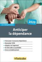 Couverture du livre « Anticiper la dépendance (édition 2020) » de Le Particulier Editions aux éditions Le Particulier