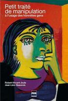 Couverture du livre « Petit traité de manipulation à l'usage des honnêtes gens (3e édition) » de Jean-Leon Beauvois et Robert-Vincent Joule aux éditions Pu De Grenoble