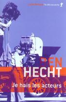 Couverture du livre « Je hais les acteurs » de Ben Hecht aux éditions La Decouverte