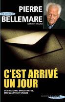 Couverture du livre « C'est arrivé un jour t.1 ; des histoires éprouvantes, émouvantes et vraies » de Pierre Bellemare et Jean-Paul Rouland aux éditions Succes Du Livre