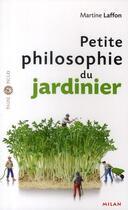 Couverture du livre « Petite philosophie du jardinier » de Gilbert Legrand aux éditions Milan