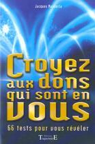 Couverture du livre « Croyez aux dons qui sont en vous ; 66 tests pour vous révéler » de Jacques Mandorla aux éditions Trajectoire