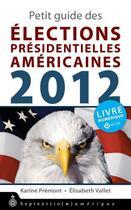 Couverture du livre « Petit guide des élections présidentielles américaines 2012 » de Karine Premont et Elisabeth Vallet aux éditions Pu Du Septentrion